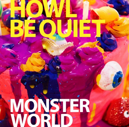 HOWL BE QUIET|MONSTER WORLD
